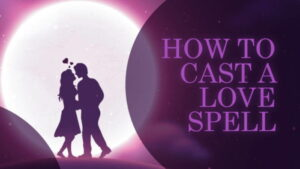 Love Spells: a Guide with Easy & Powerful Love Spells